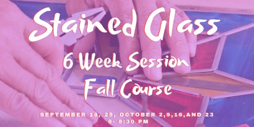 Beginning Stained Glass (6 week session Fall Course)