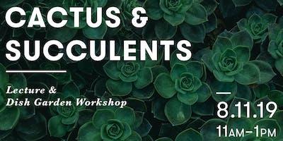 Cactus & Succulents: Lecture & Dish Garden Workshop