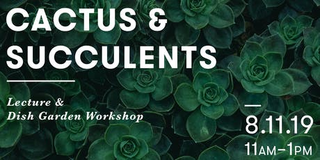 Cactus & Succulents: Lecture & Dish Garden Workshop   tickets