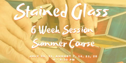 Beginning Stained Glass (6 week session Summer Course)