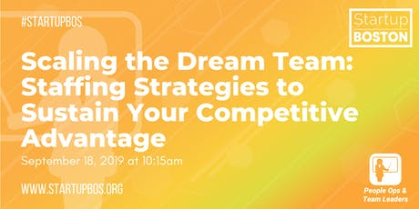Scaling the Dream Team: Staffing Strategies to Sustain Your Competitive Advantage  tickets