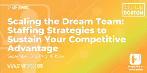 Scaling the Dream Team: Staffing Strategies to Sustain Your Competitive Advantage