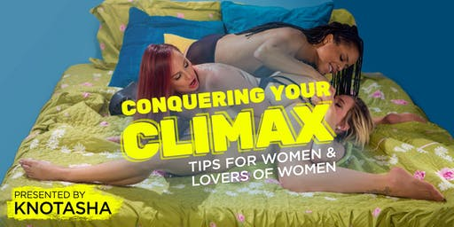 Conquering Your Climax: Tips for Women and Lovers of Women presented by Knotasha