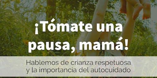 TÓMATE UNA PAUSA, MAMÁ