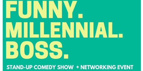 FUNNY. MILLENNIAL. BOSS.  Comedy Show + Networking Event tickets