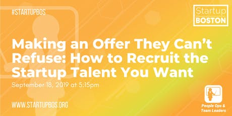 Making an Offer They Can't Refuse: How to Recruit the Startup Talent You Want  tickets