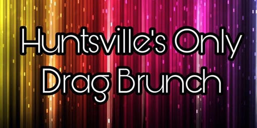 Huntsville's Only Drag Brunch - July