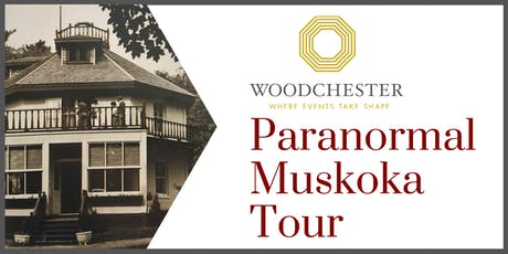Paranormal Muskoka Tour at Woodchester tickets