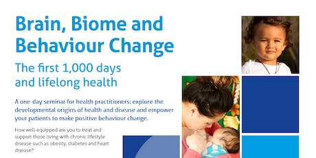 Brain, Biome & Behaviour Change - The first 1,000 days & life long health tickets