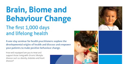 Brain, Biome & Behaviour Change - The first 1,000 days & life long health