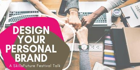 Design your Personal Brand: A SkillFuture Festival Talk tickets
