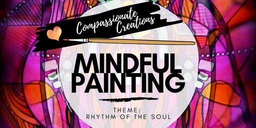 Mindful Painting | RHYTHM OF THE SOUL | Compassionate Creations