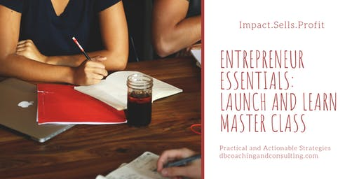 Entrepreneur Essentials for Women Entrepreneurs: Launch and Learn Masterclass