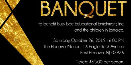 You're Invited! 3rd Annual Charity Banquet for the Benefit of Busy Bee Educational Enrichment Center tickets
