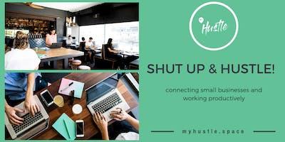 Shut Up & Hustle!