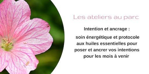 Intention et ancrage : soin énergétique et protocole huiles essentielles