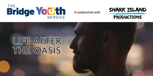 Life after the Oasis - Shepparton Film Night -  Raising Funds for The Bridge Youth Service