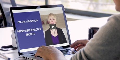 ONLINE WORKSHOP Profitable Practice Growth Secrets: How To Attract More Of Your Ideal Clients And Significantly Increase Your Profits Without Working More Hours tickets