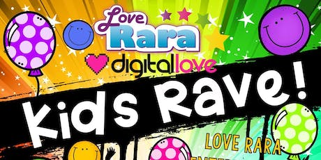 Kids Rave Love Rara and Digital Love  tickets