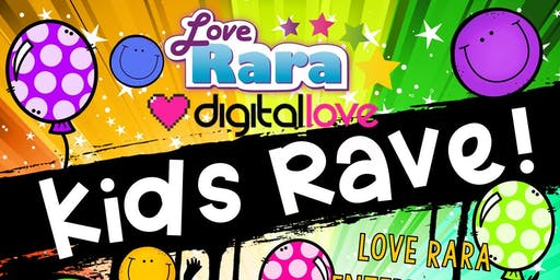 Kids Rave Love Rara and Digital Love