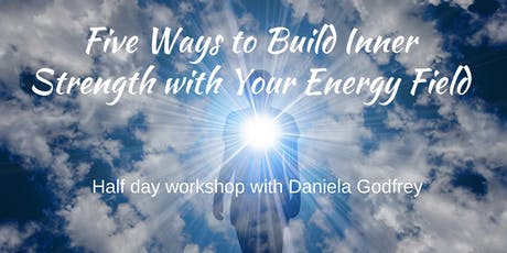 Five Ways to Build  Inner Strength with Your Energy Field tickets
