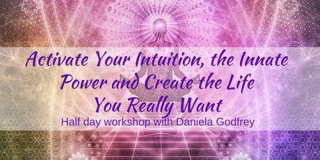 Activate Your Intuition, Innate Power and Create the Life You Really Want tickets