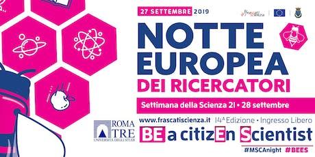 Notte Europea dei Ricercatori a Roma Tre biglietti