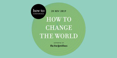 how to: Conference: How To Change The World 2019 tickets