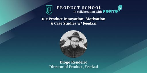 10x Product Innovation: Motivation & Case Studies w/ Feedzai