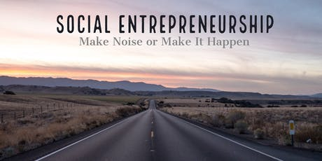 Social Entrepreneurship - Make Noise or Make It Happen a hands on programme that empowers you to start your own Social Enterprise tickets