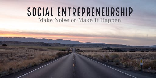 Social Entrepreneurship - Make Noise or Make It Happen a hands on programme that empowers you to start your own Social Enterprise