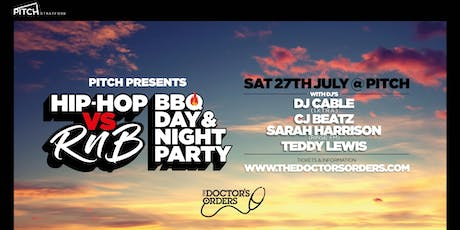 Pitch & The Doctor's Orders present  Hip-Hop vs RnB BBQ Day & Night Party tickets
