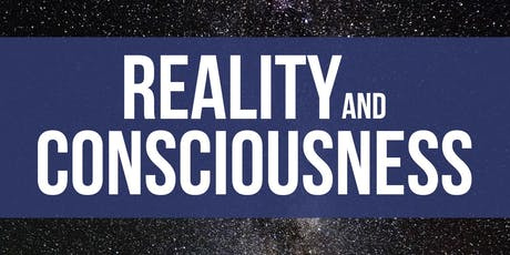 Reality and Consciousness - A Journey to Expanded Awareness tickets