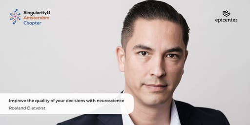 SingularityU Amsterdam Lunch-talk: 'Improve your decisions with neuroscience' by Roeland Dietvorst