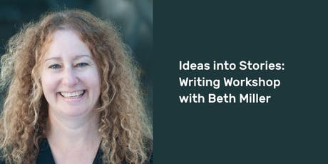 Ideas into Stories: Writing Workshop with Beth Miller tickets
