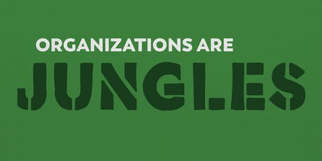 Organizations are Jungles - 2019/2020 tickets