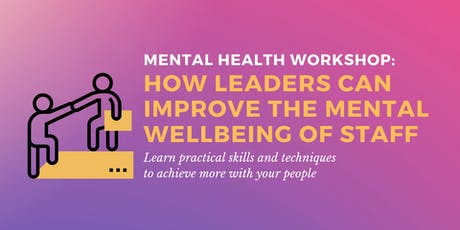 Workshop: How leaders can improve the mental wellbeing of staff tickets