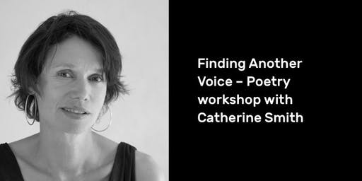 Finding Another Voice – Poetry workshop with Catherine Smith