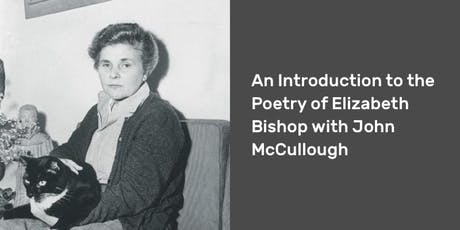An Introduction to the Poetry of Elizabeth Bishop with John McCullough tickets