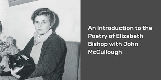 An Introduction to the Poetry of Elizabeth Bishop with John McCullough