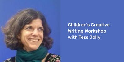 Children's Creative Writing Workshop with Tess Jolly