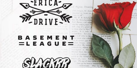 Erica Drive, Slackrr, Basement League, Lost Without Cause tickets