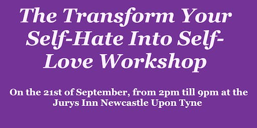 The Transform Your Self-Hate Into Self-Love Workshop