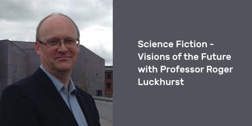 Science Fiction – Visions of the Future with Professor Roger Luckhurst