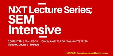 NXT Lecture Series: SEM Intensive tickets