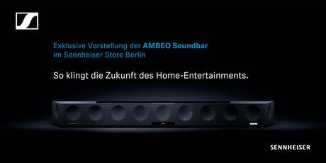 AMBEO Soundbar Launch Event Sennheiser Store Berlin tickets