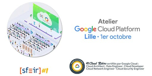 Atelier Google Cloud Platform par SFEIR  - session de Lille