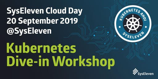 SysEleven Cloud Day | Kubernetes Dive-in Workshop September 2019