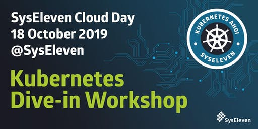 SysEleven Cloud Day | Kubernetes Dive-in Workshop October 2019