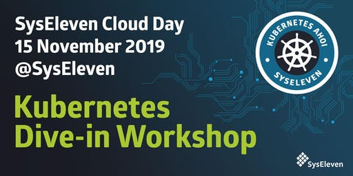 SysEleven Cloud Day | Kubernetes Dive-in Workshop November 2019